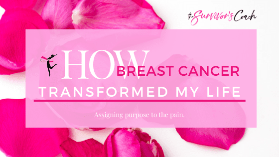 How Breast Cancer Transformed My Life